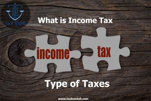 What-is-Income-Tax--Type-of-Taxes---Taxkundali.jpg
