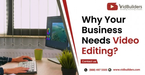 Why-Your-Business-Needs-Video-Editing.jpg