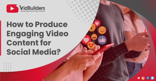 How-to-Produce-Engaging-Video-Content-for-Social-Media.jpg