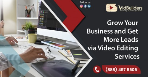 Grow-Your-Business-and-Get-More-Leads-via-Video-Editing-Services.jpg